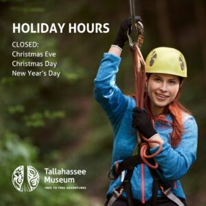 Beginning on Monday, December 21 and continuing until Monday, January 4, Tallahassee Tree To Tree Adventures will begin special holiday operating hours 7 days/week.  Monday through Saturday hours will be from 9 am to 4:00 pm and Sunday will be from 11 am to 4:00 pm.  Clients purchasing their tickets at 4:00 pm will be able to continue the course until 10 minutes before sundown.  #TallahasseeMuseum #TallahasseeFl #iHeartTally #ExploreFL #LoveFL #Museum #LiveMuseum #FamilyVacation #Ziplining #TreeToTree