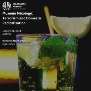 Join us for Museum Mixology: Terrorism and Domestic Radicalization on January 21! Dr. Richard English will discuss the current radicalization of American youth by terrorist groups.  Learn more and register here: https://tallahasseemuseum.org/events/museum-mixology-cocktails-crime/ (This virtual event is for our adult audience)  #tallahassemuseum #livinghistory #museummixology #virtualcocktails #educationalseries #lovefl #ihearttally #lovefl